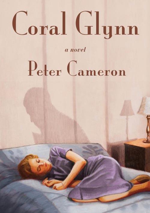 Coral Glynn - a Novel by Peter Cameron