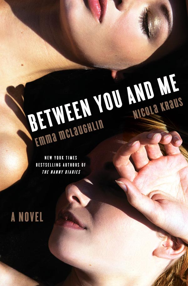 Between You and Me - A Novel by Emma McLaughlin and Nicola Kraus