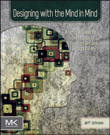 Book: Designing with the Mind in Mind Simple Guide to Understanding User Interface Design Rules