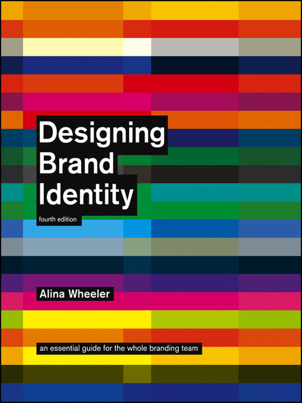 Designing Brand Identity - An Essential Guide for the Whole Branding Team by Alina Wheeler